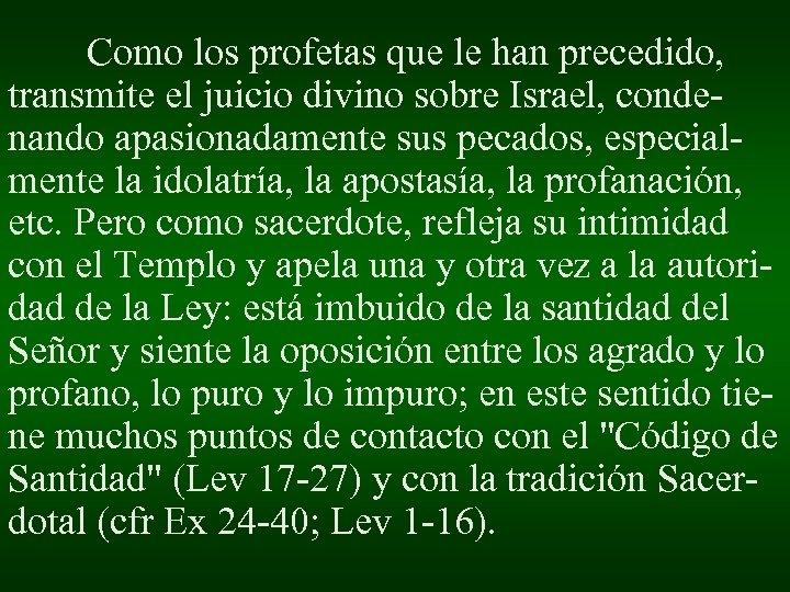 Como los profetas que le han precedido, transmite el juicio divino sobre Israel, condenando
