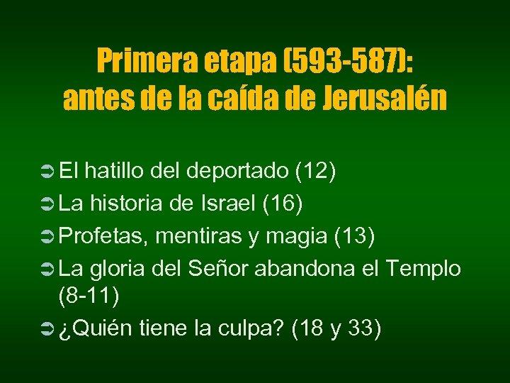 Primera etapa (593 -587): antes de la caída de Jerusalén Ü El hatillo del