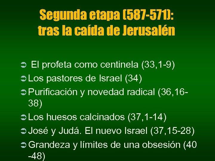 Segunda etapa (587 -571): tras la caída de Jerusalén El profeta como centinela (33,