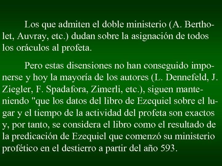 Los que admiten el doble ministerio (A. Bertholet, Auvray, etc. ) dudan sobre la