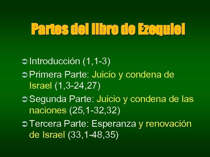 Partes del libro de Ezequiel Ü Introducción (1, 1 -3) Ü Primera Parte: Juicio