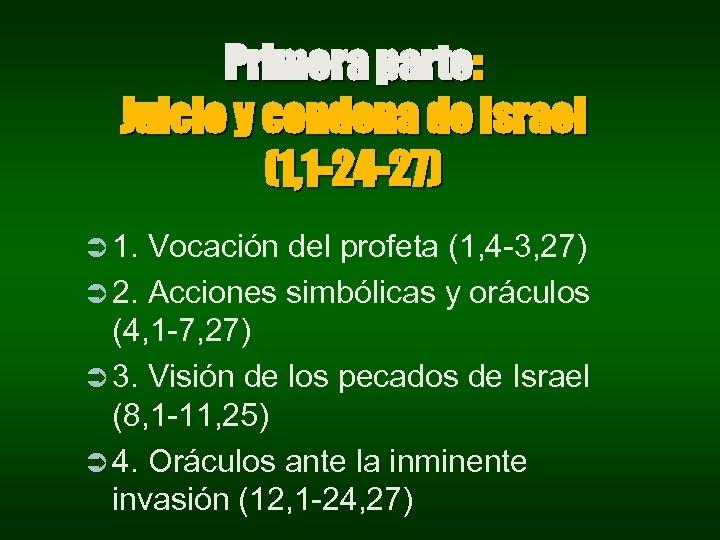 Primera parte: Juicio y condena de Israel (1, 1 -24 -27) Ü 1. Vocación