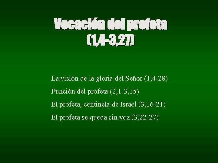Vocación del profeta (1, 4 -3, 27) La visión de la gloria del Señor