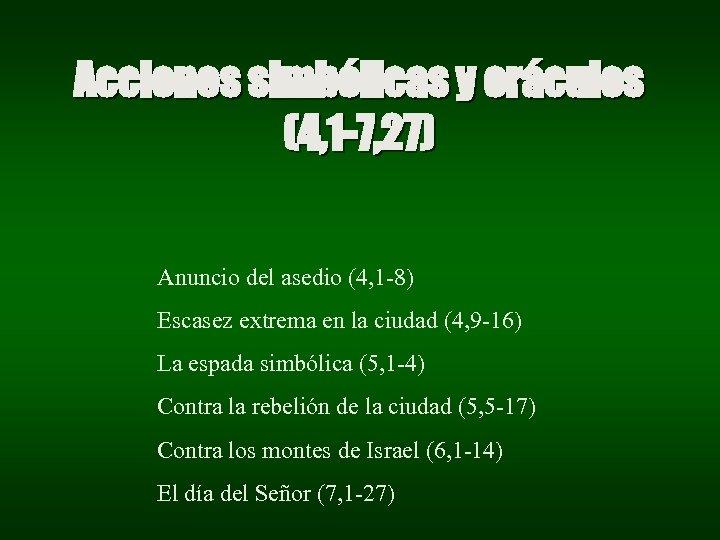 Acciones simbólicas y oráculos (4, 1 -7, 27) Anuncio del asedio (4, 1 -8)