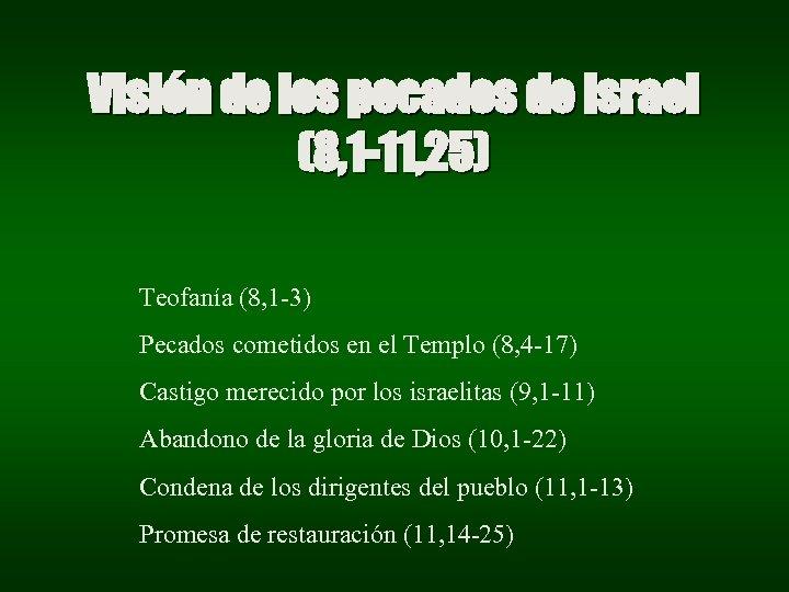 Visión de los pecados de Israel (8, 1 -11, 25) Teofanía (8, 1 -3)