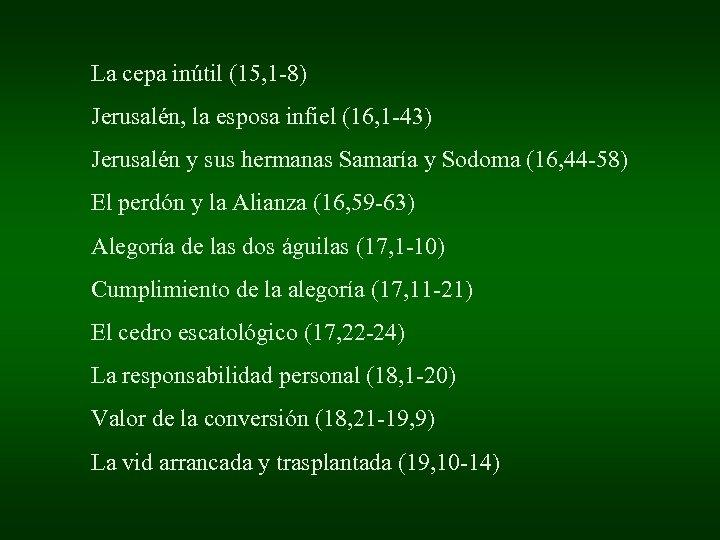 La cepa inútil (15, 1 -8) Jerusalén, la esposa infiel (16, 1 -43) Jerusalén
