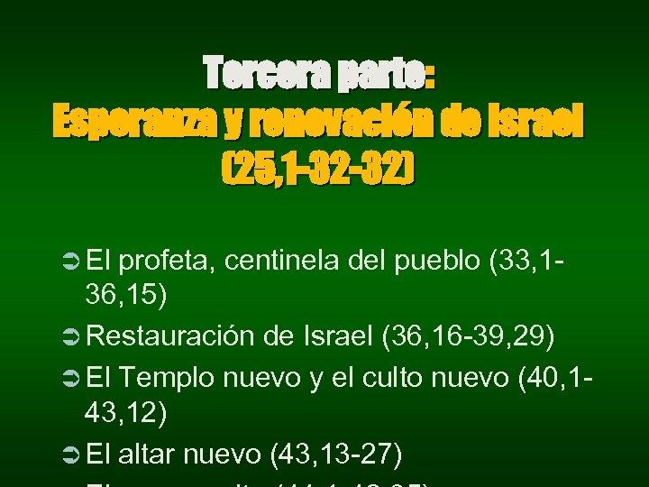 Tercera parte: Esperanza y renovación de Israel (25, 1 -32 -32) Ü El profeta,