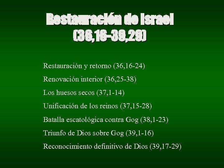 Restauración de Israel (36, 16 -39, 29) Restauración y retorno (36, 16 -24) Renovación
