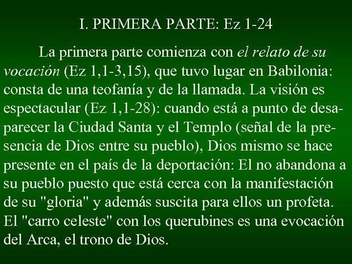 I. PRIMERA PARTE: Ez 1 -24 La primera parte comienza con el relato de
