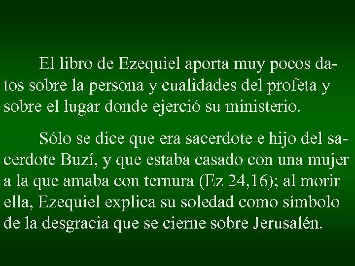 El libro de Ezequiel aporta muy pocos datos sobre la persona y cualidades del