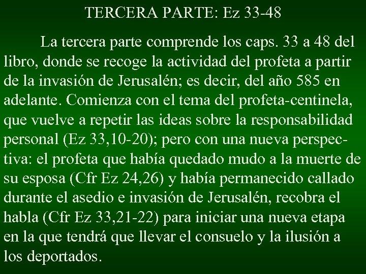 TERCERA PARTE: Ez 33 -48 La tercera parte comprende los caps. 33 a 48