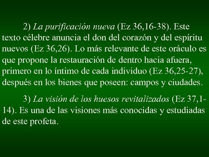 2) La purificación nueva (Ez 36, 16 -38). Este texto célebre anuncia el don