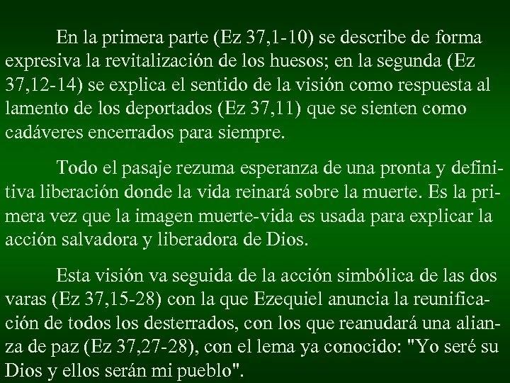 En la primera parte (Ez 37, 1 -10) se describe de forma expresiva la