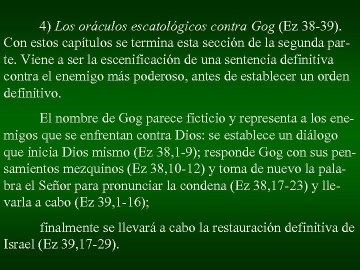 4) Los oráculos escatológicos contra Gog (Ez 38 -39). Con estos capítulos se termina
