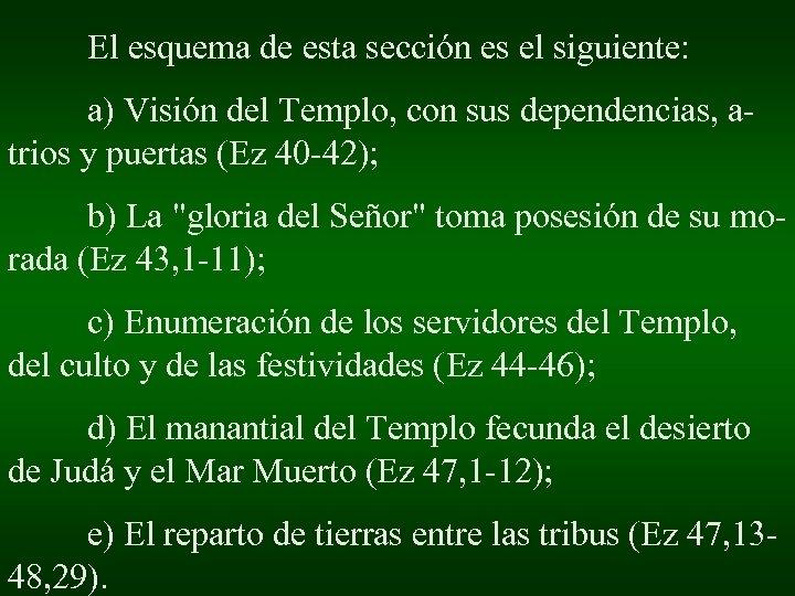 El esquema de esta sección es el siguiente: a) Visión del Templo, con sus