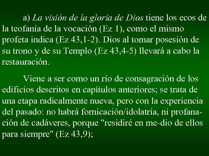a) La visión de la gloria de Dios tiene los ecos de la teofanía