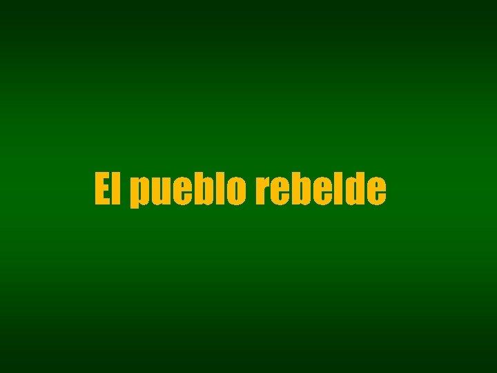 El pueblo rebelde