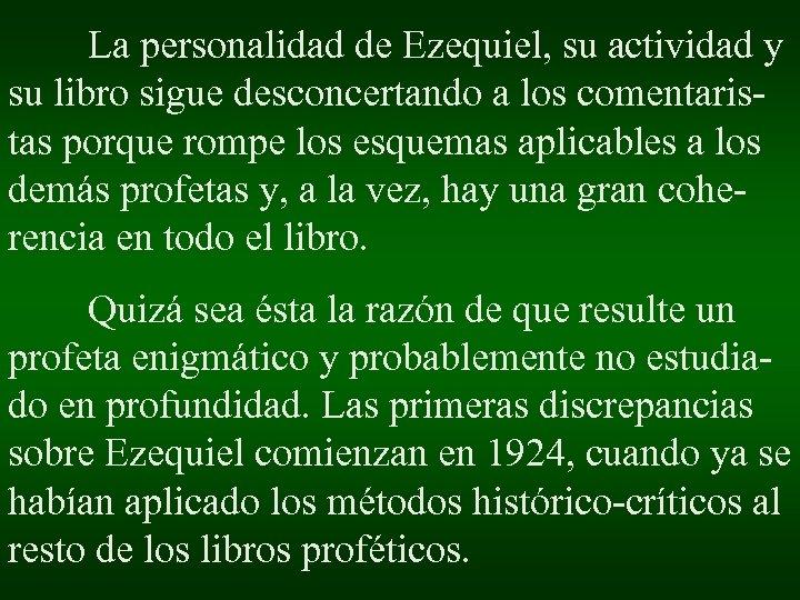 La personalidad de Ezequiel, su actividad y su libro sigue desconcertando a los comentaristas