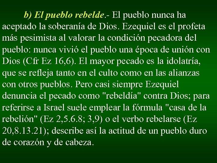 b) El pueblo rebelde. - El pueblo nunca ha aceptado la soberanía de Dios.