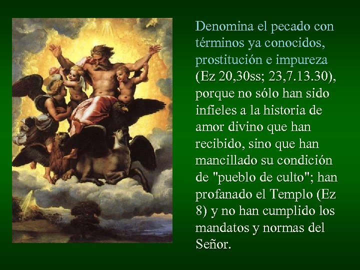 Denomina el pecado con términos ya conocidos, prostitución e impureza (Ez 20, 30 ss;