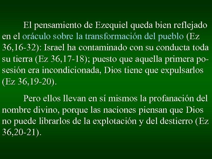El pensamiento de Ezequiel queda bien reflejado en el oráculo sobre la transformación del