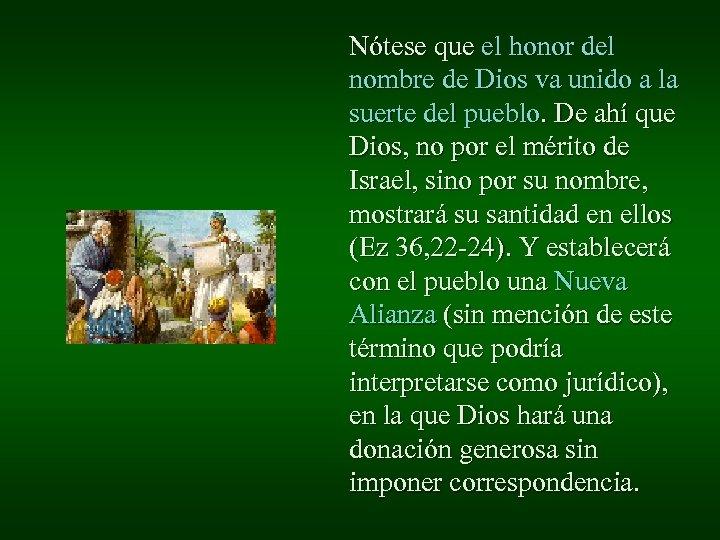 Nótese que el honor del nombre de Dios va unido a la suerte del