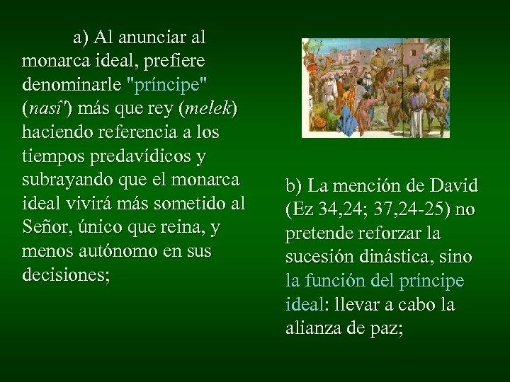 a) Al anunciar al monarca ideal, prefiere denominarle