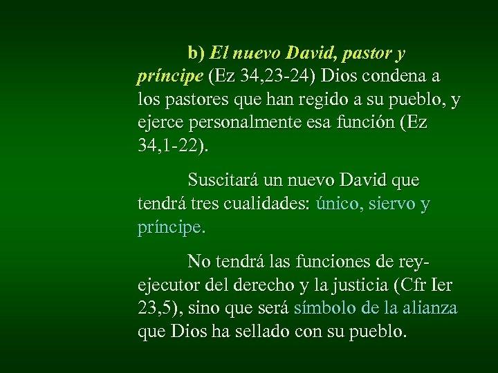 b) El nuevo David, pastor y príncipe (Ez 34, 23 -24) Dios condena a