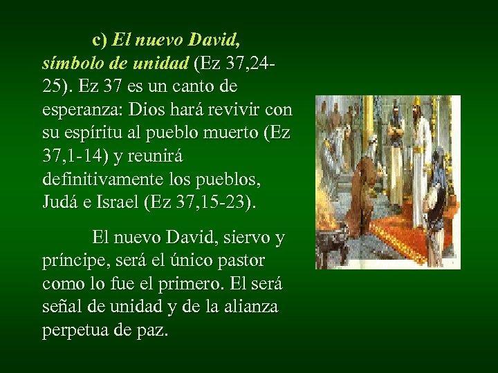 c) El nuevo David, símbolo de unidad (Ez 37, 2425). Ez 37 es un
