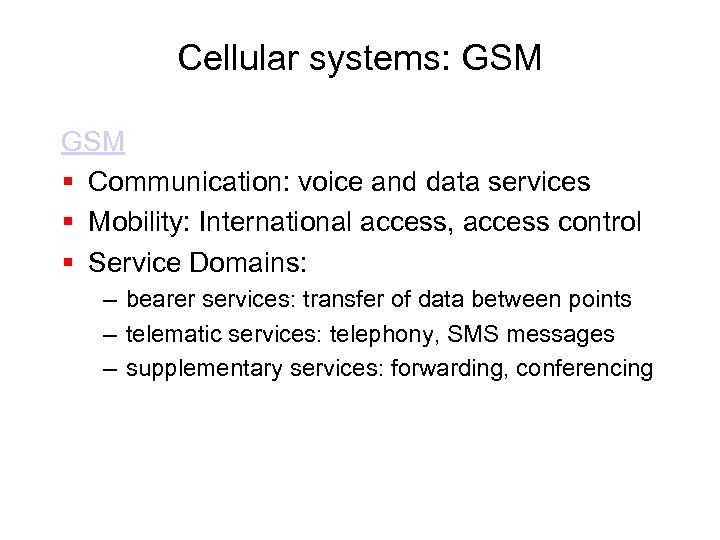 Cellular systems: GSM § Communication: voice and data services § Mobility: International access, access