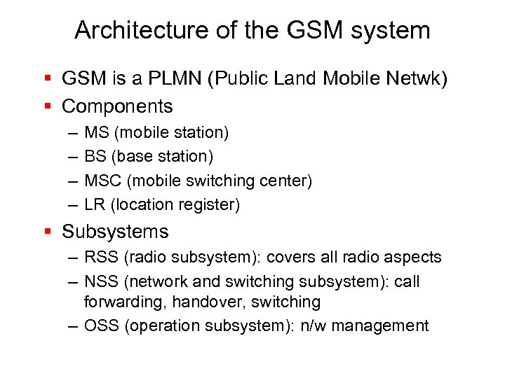 Architecture of the GSM system § GSM is a PLMN (Public Land Mobile Netwk)