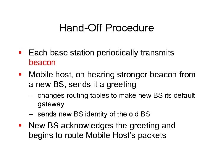 Hand-Off Procedure § Each base station periodically transmits beacon § Mobile host, on hearing