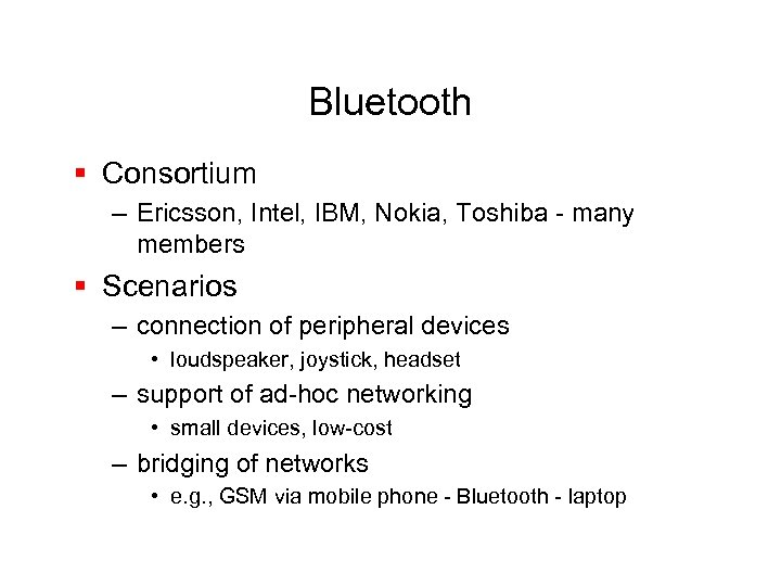Bluetooth § Consortium – Ericsson, Intel, IBM, Nokia, Toshiba - many members § Scenarios