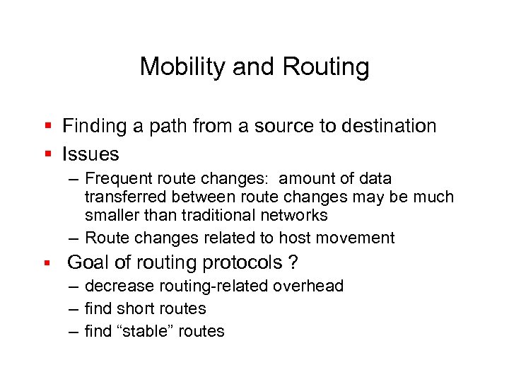 Mobility and Routing § Finding a path from a source to destination § Issues