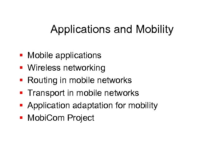 Applications and Mobility § § § Mobile applications Wireless networking Routing in mobile networks