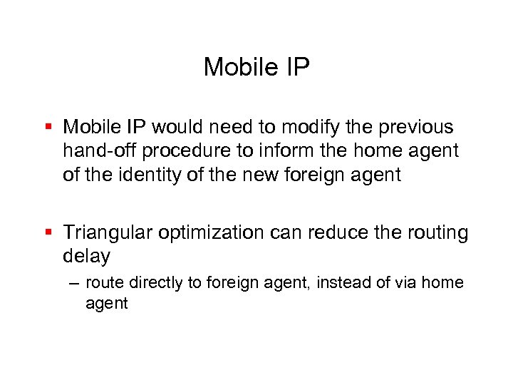 Mobile IP § Mobile IP would need to modify the previous hand-off procedure to