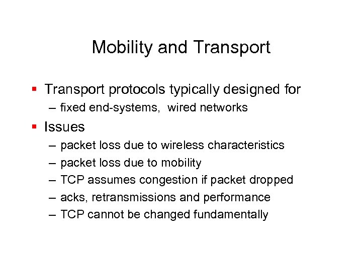 Mobility and Transport § Transport protocols typically designed for – fixed end-systems, wired networks