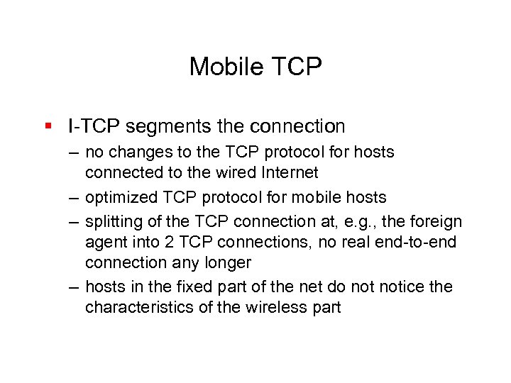 Mobile TCP § I-TCP segments the connection – no changes to the TCP protocol