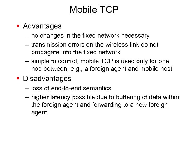 Mobile TCP § Advantages – no changes in the fixed network necessary – transmission