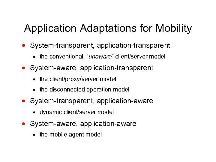 "Application Adaptations for Mobility · System-transparent, application-transparent · the conventional, ""unaware"" client/server model ·"