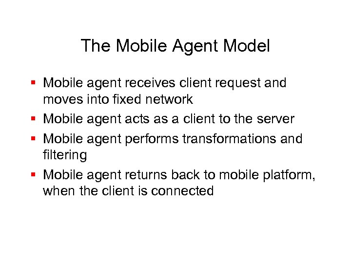 The Mobile Agent Model § Mobile agent receives client request and moves into fixed