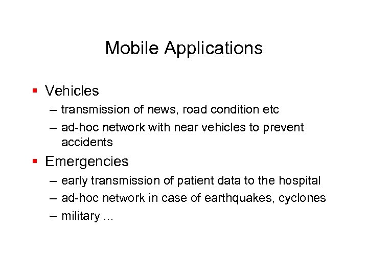 Mobile Applications § Vehicles – transmission of news, road condition etc – ad-hoc network