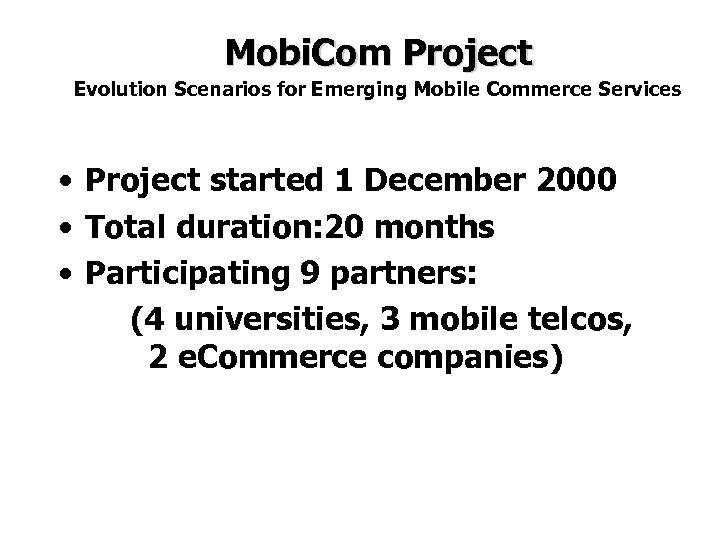Mobi. Com Project Evolution Scenarios for Emerging Mobile Commerce Services • Project started 1