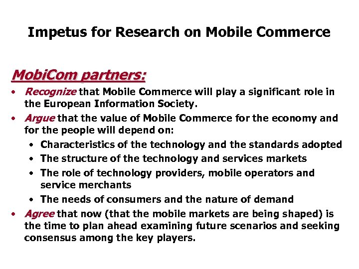 Impetus for Research on Mobile Commerce Mobi. Com partners: • Recognize that Mobile Commerce