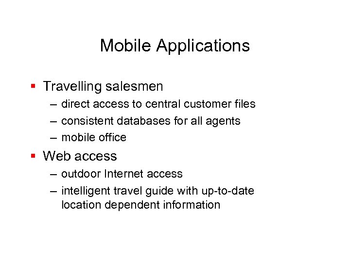 Mobile Applications § Travelling salesmen – direct access to central customer files – consistent