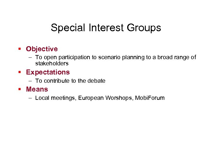 Special Interest Groups § Objective – To open participation to scenario planning to a