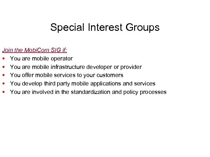 Special Interest Groups Join the Mobi. Com SIG if: § You are mobile operator
