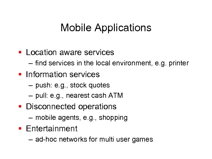 Mobile Applications § Location aware services – find services in the local environment, e.