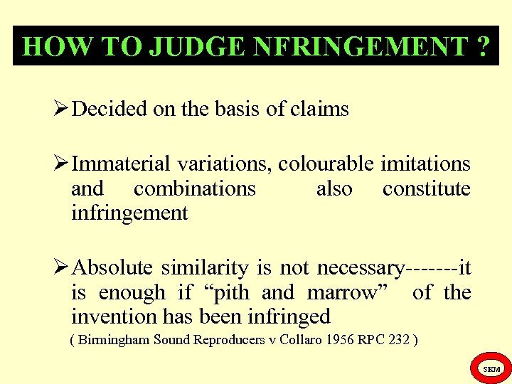 HOW TO JUDGE NFRINGEMENT ? Decided on the basis of claims Immaterial variations, colourable