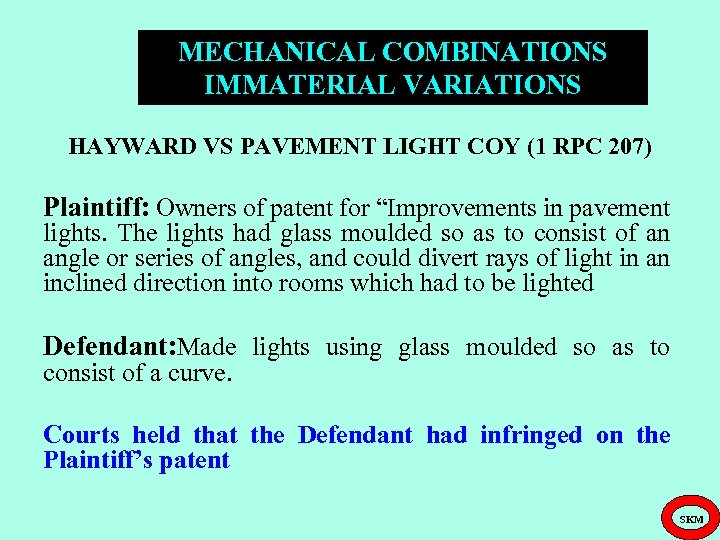 MECHANICAL COMBINATIONS IMMATERIAL VARIATIONS HAYWARD VS PAVEMENT LIGHT COY (1 RPC 207) Plaintiff: Owners